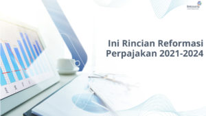 Reformasi Pajak 2021-2024